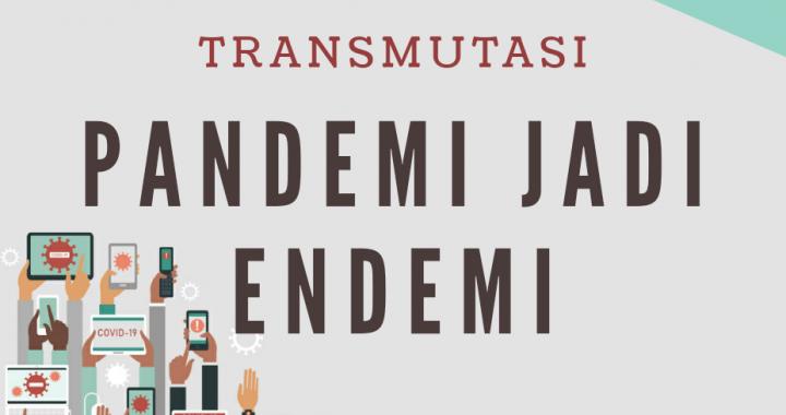 TRANSMUTASI PANDEMI JADI ENDEMI