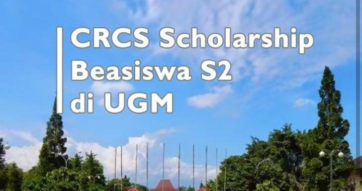 UGM BUKA BEASISWA CRCS SCHOLARSHIP S2